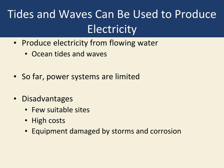 Tides and Waves Can Be Used to Produce Electricity