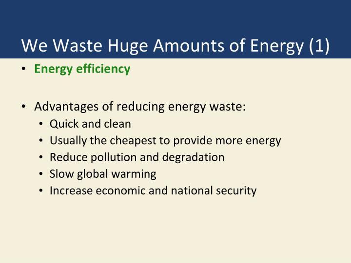 We waste huge amounts of energy 1