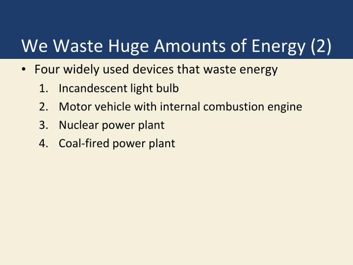 We waste huge amounts of energy 2