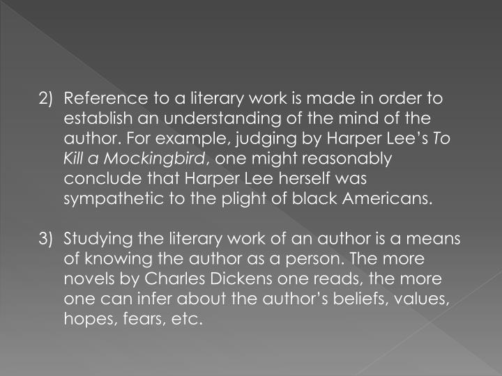 Reference to a literary work is made in order to establish an understanding of the mind of the author. For example, judging by Harper Lee's