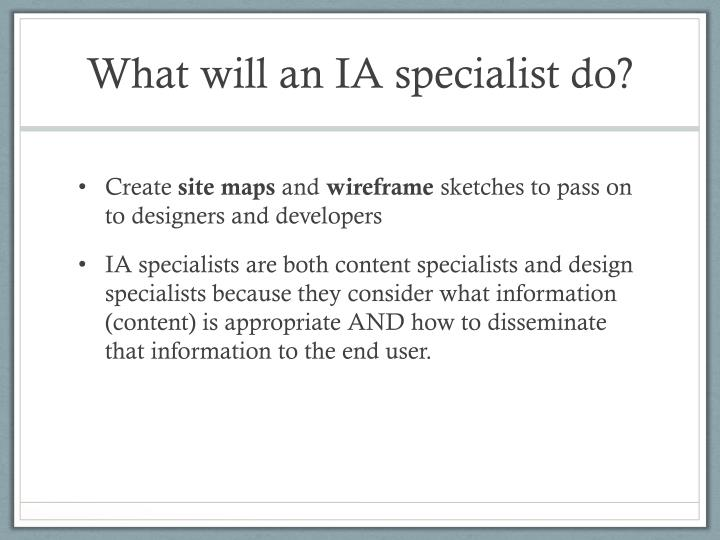 What will an IA specialist do?