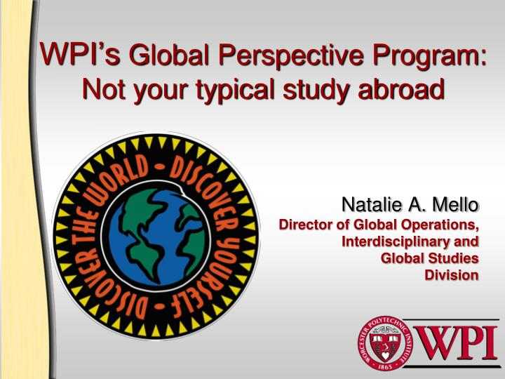 wpi s global perspective program not your typical study abroad n.