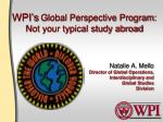 wpi s global perspective program not your typical study abroad