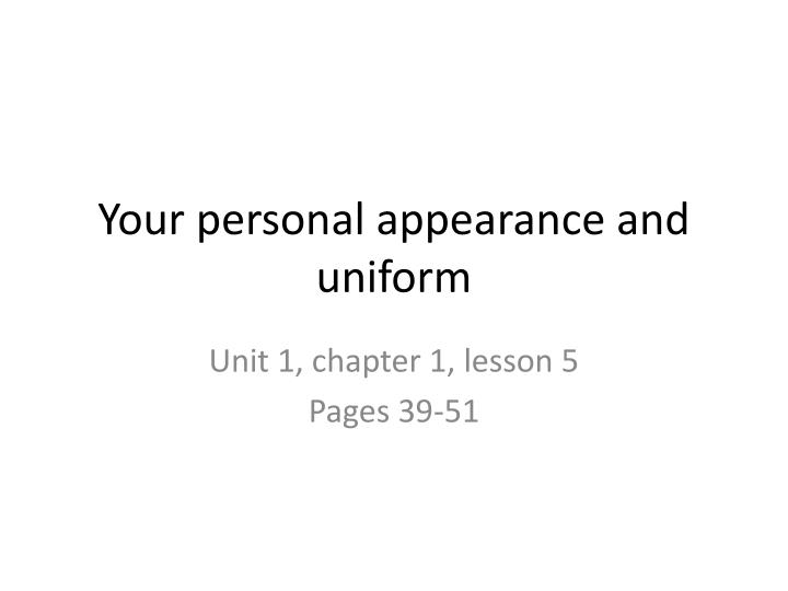 your personal appearance and uniform n.