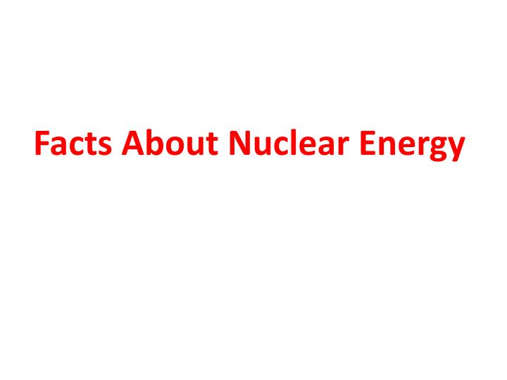 facts about nuclear energy n.