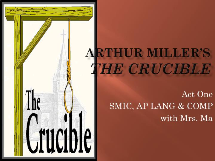 aurther millers the crucible issues of Arthur miller was born in new york city in 1915 and studied at the university of michigan his plays include all my sons (1947), death of a salesman (1949), the crucible (1953), a view from the bridge and a memory of two mondays (1955), after the fall (1963), incident at vichy (1964), the price (1968), the creation of the world and other.