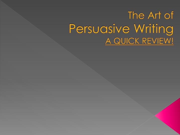 the art of persuasive writing a quick review n.
