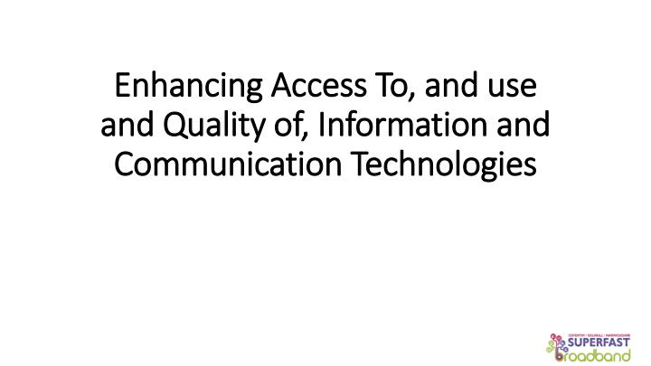 enhancing access to and use and quality of information and communication technologies n.