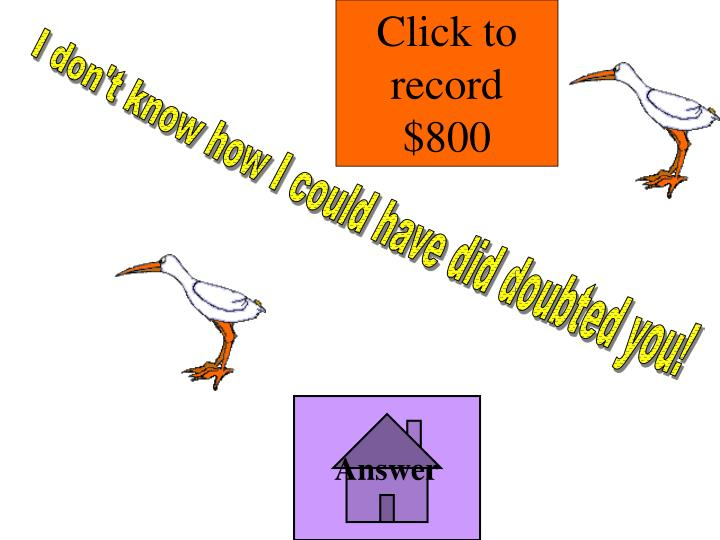 Click to record $800