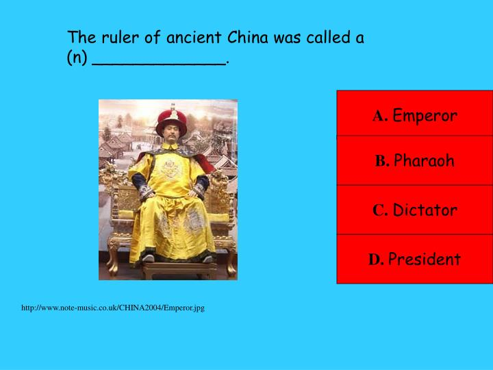 The ruler of ancient China was called a (n) _____________.