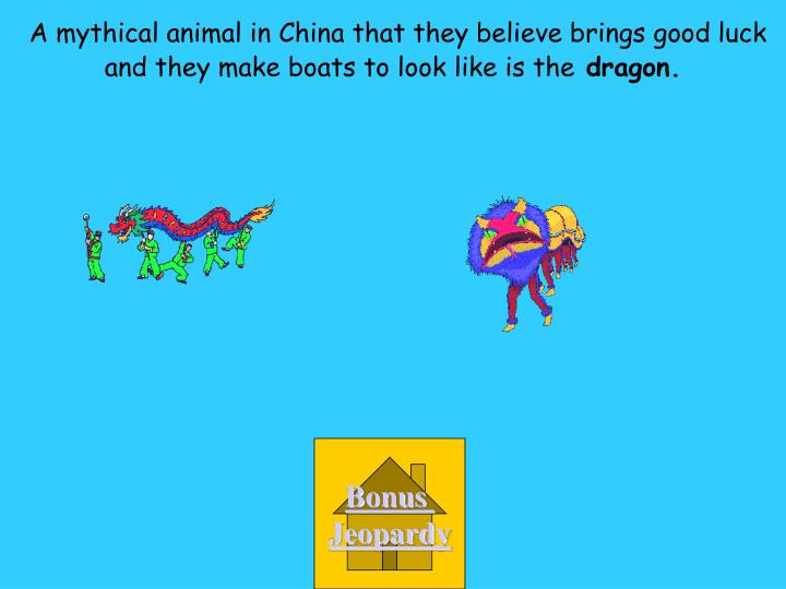 A mythical animal in China that they believe brings good luck and they make boats to look like is the