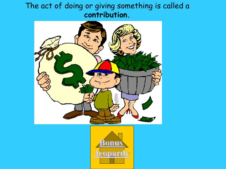 The act of doing or giving something is called a