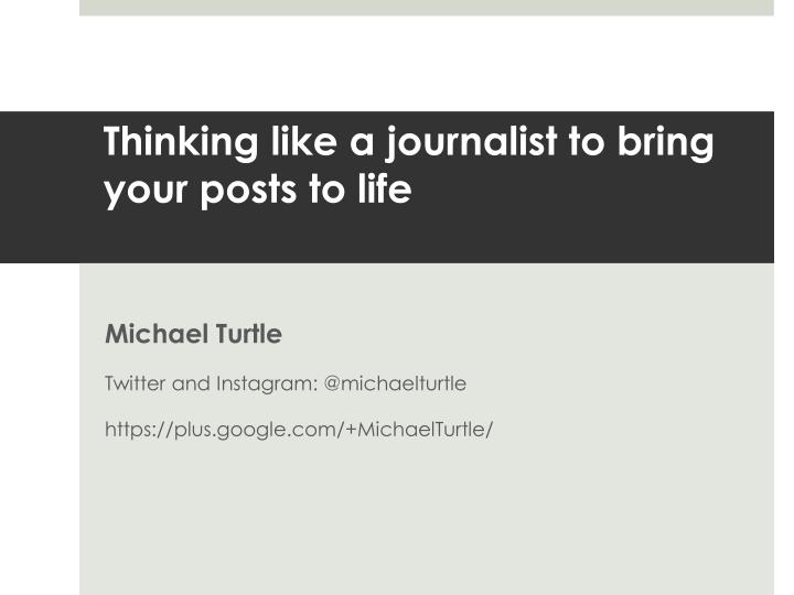 thinking like a journalist to bring your posts to life n.
