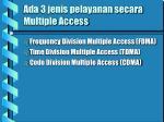 ada 3 jenis pelayanan secara multiple access