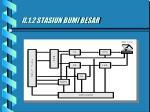ii 1 2 stasiun bumi besar