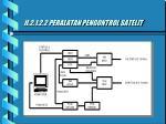 ii 2 1 2 2 peralatan pengontrol satelit