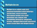 multiple acces