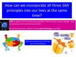 how can we incorporate all three sikh principles into our lives at the same time
