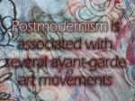 postmodernism is associated with several avant garde art movements
