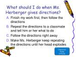 what should i do when ms herberger gives directions