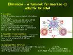 elimin ci a tumorok felismer se az adapt v ir ltal