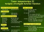 tumor immunoter pia ii ter pi s strat gi k kutat si f zisban