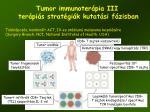tumor immunoter pia iii ter pi s strat gi k kutat si f zisban