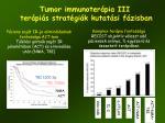 tumor immunoter pia iii ter pi s strat gi k kutat si f zisban1