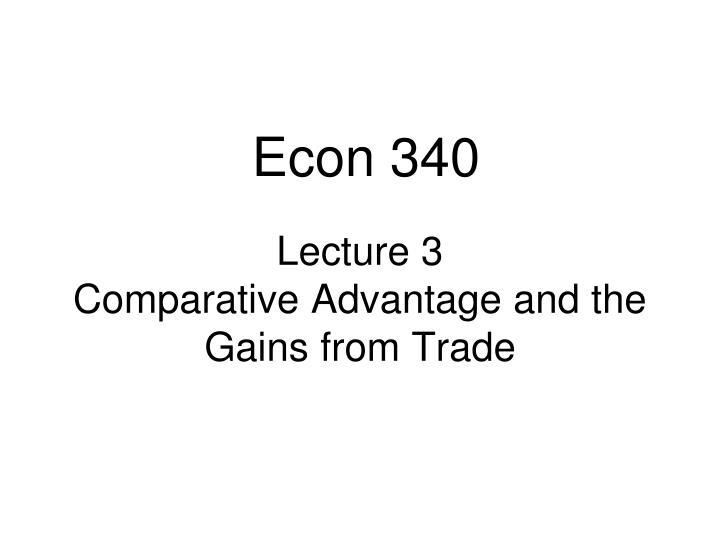 lecture 3 comparative advantage and the gains from trade n.