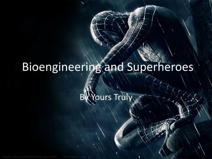 bioengineering and superheroes n.