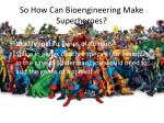 so how can bioengineering make superheroes