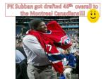pk subban got drafted 46 th overall to the montreal canadians