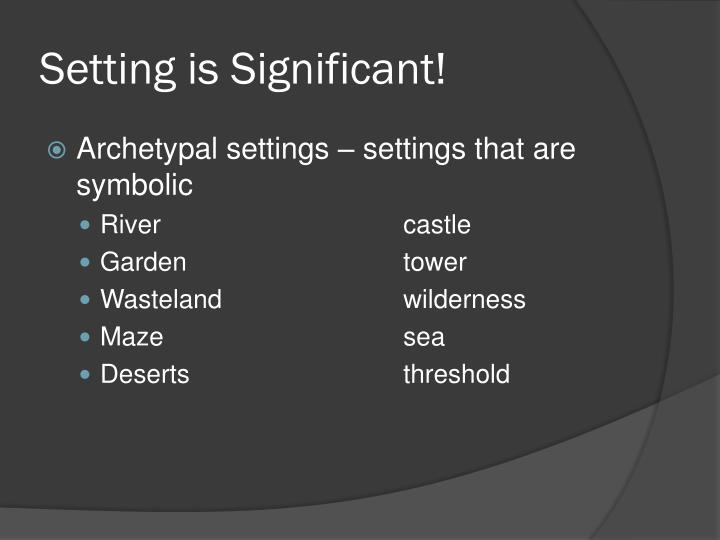 Setting is Significant!