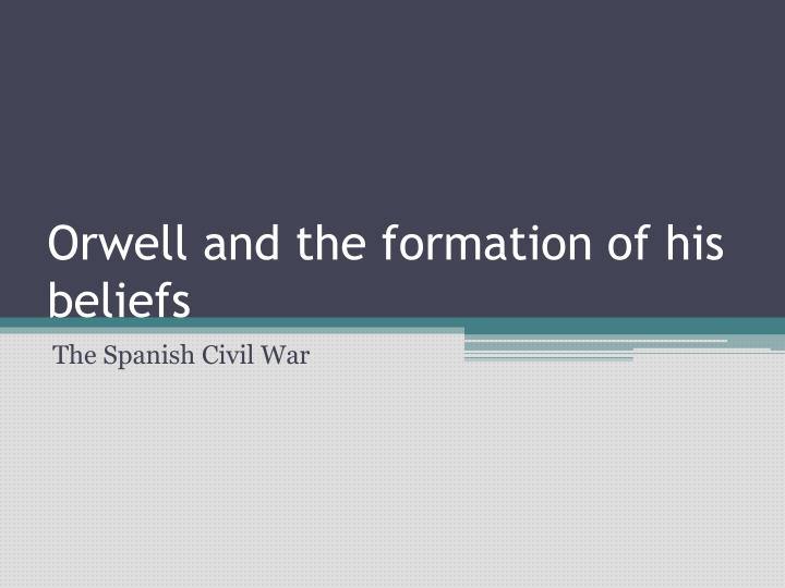 Orwell and the formation of his beliefs
