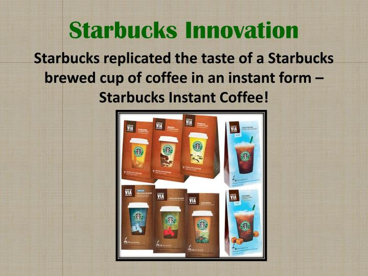 starbucks innovation Starbucks innovation pipeline in 2006 and beyond starbucks is literally planning to transform the coffee vending industry,  innovations brewing at starbucks.