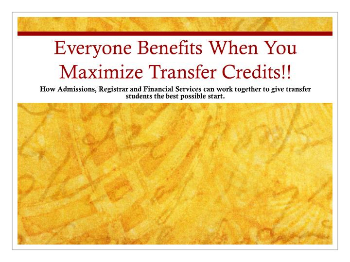 everyone benefits when you maximize transfer credits n.