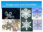 design your own snowflake
