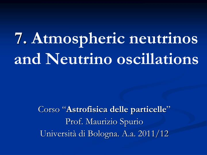 7 atmospheric neutrinos and neutrino oscillations n.