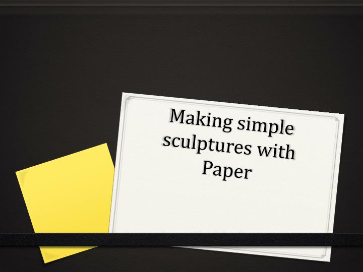 making simple sculptures with paper n.