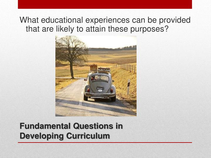 What educational experiences can be provided that are likely to attain these purposes?