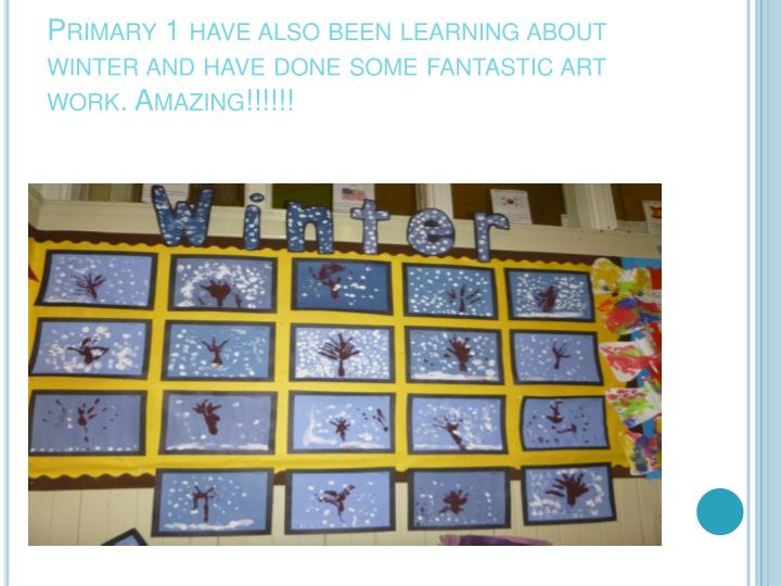 Primary 1 have also been learning about winter and have done some fantastic art work. Amazing!!!!!!