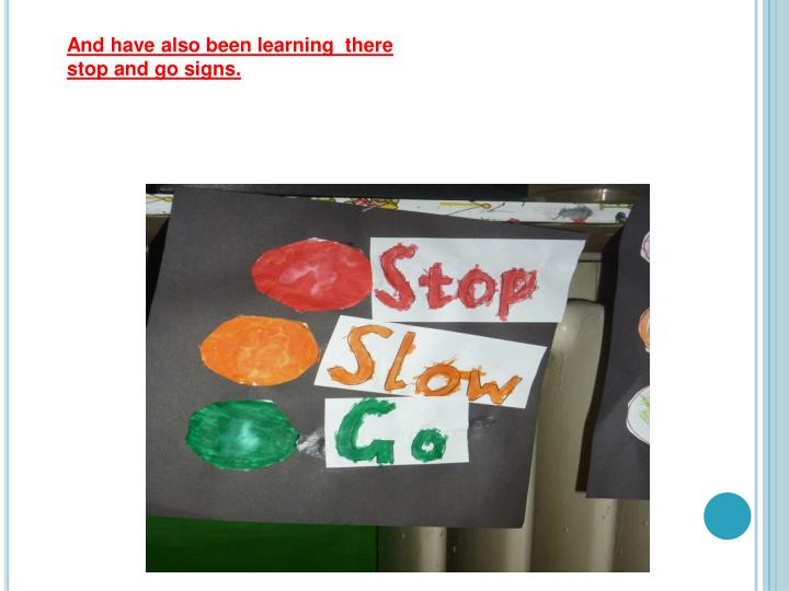 And have also been learning  there stop and go signs.