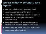 sekresi mediator inflamasi oleh fagosit