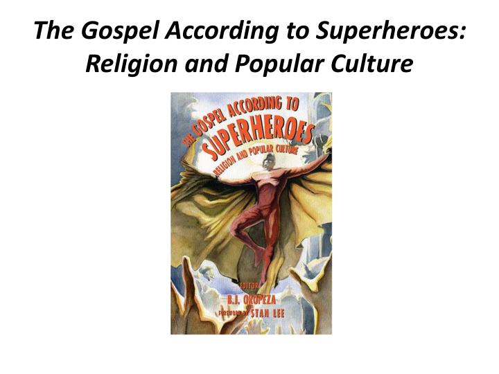 the gospel according to superheroes religion and popular culture n.