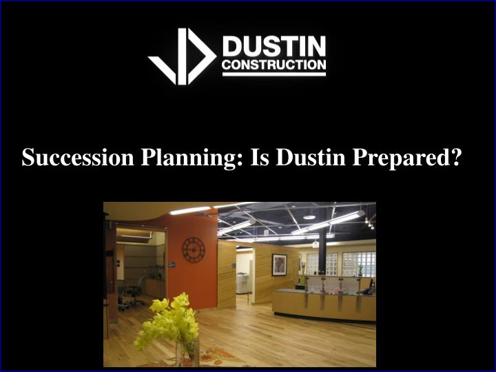 succession planning is dustin prepared