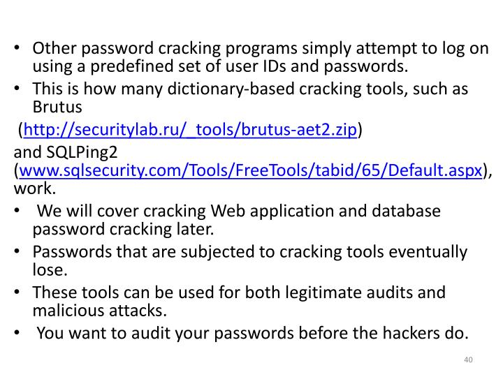 Other password cracking programs simply attempt to log on using a predefined set of user IDs and passwords.