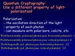 quantum cryptography use a different property of light polarization