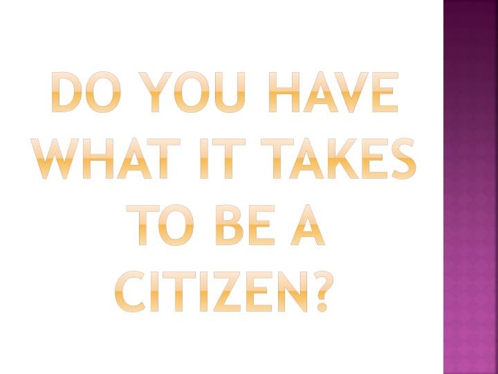 Do you have what it takes to be a citizen?