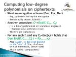 computing low degree polynomials on ciphertexts