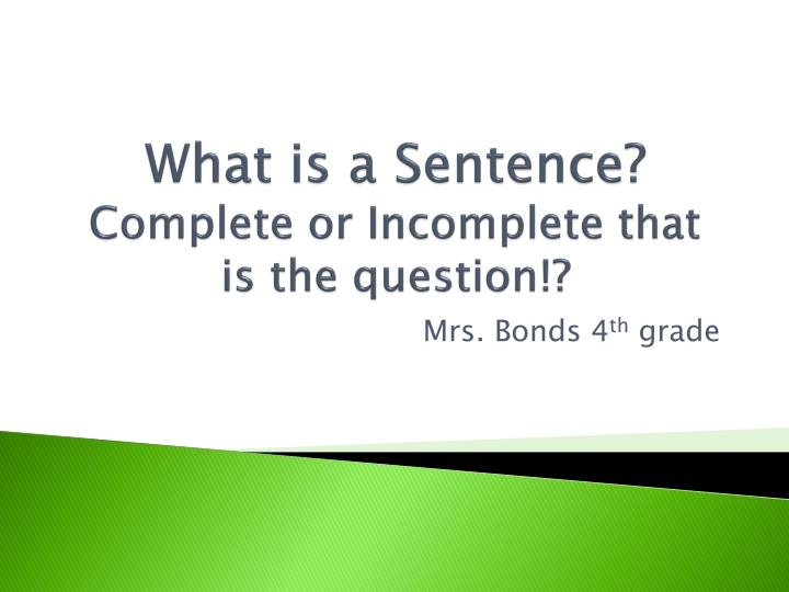 what is a sentence complete or incomplete that is the question n.